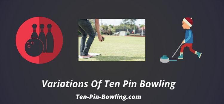 Bowling History, Ten Pin Bowling Variations, German Kegels, Curling, English Skittles, Dutch Pins, Rolly Polly, Lawn Bowling, Bocce, Pentangue, History of Bowling